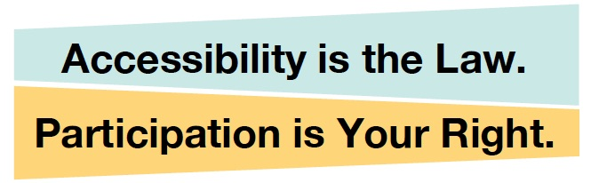 Accessibility is the Law / Participation is Your Right
